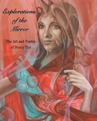 Explorations of the Mirror: The Art and Poetry of Bonny Hut