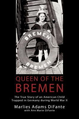 Queen of the Bremen: The True Story of an American Child Trapped in Germany During World War II