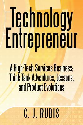 Technology Entrepreneur: A High-Tech Services Business: Think Tank Adventures, Lessons, and Product Evolutions