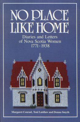 No Place Like Home: Diaries And Letters Of Nova Scotia Women