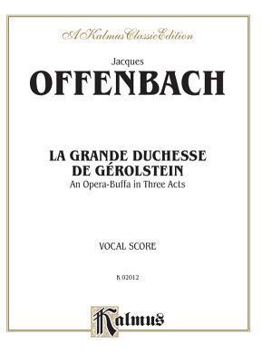 La Grande Duchesse de Gerolstein: An Opera Buffa in Three Acts (French Language Edition), Vocal Score
