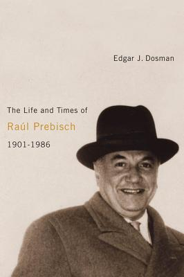 the-life-and-times-of-ral-prebisch-1901-1986