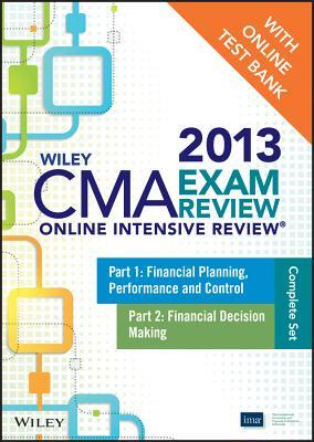 Wiley CMA Exam Review 2013 Online Intensive Review + Test Bank: Complete Set