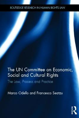 The Un Committee on Economic, Social and Cultural Rights: The Law, Process and Practice