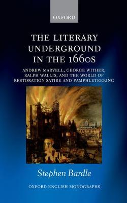 The Literary Underground in the 1660s: Andrew Marvell, George Wither, Ralph Wallis, and the World of Restoration Satire and Pamphleteering