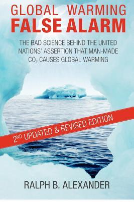Global Warming False Alarm: The Bad Science Behind the United Nations' Assertion that Man-made CO2 Causes Global Warming