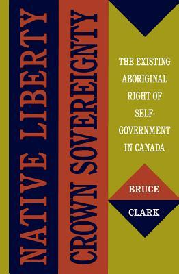 native-liberty-crown-sovereignty-the-existing-aboriginal-right-of-self-government-in-canada