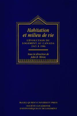 Habitations Et Milieu de Vie: L' Volution Du Logement Au Canada, 1945 1986