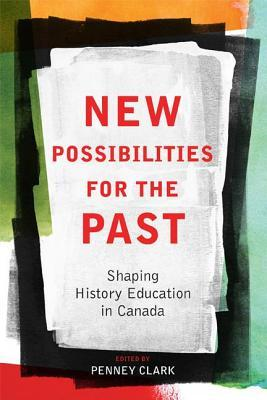 New Possibilities for the Past: Shaping History Education in Canada