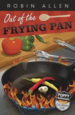Out of the Frying Pan (Poppy Markham: Culinary Cop, #3)
