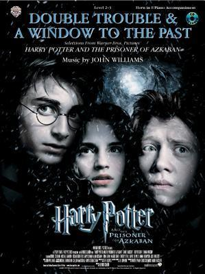 Double Trouble & a Window to the Past: Selections from Harry Potter and the Prisoner of Azkaban: Horn in F with Piano Acc. [With CD (Audio)]