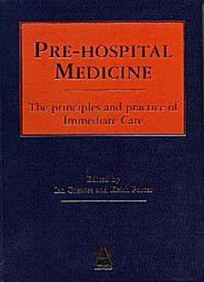 Pre Hospital Medicine: The Principles And Practice Of Immediate Care