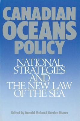 Canadian Oceans Policy: National Strategies and the New Law of the Sea