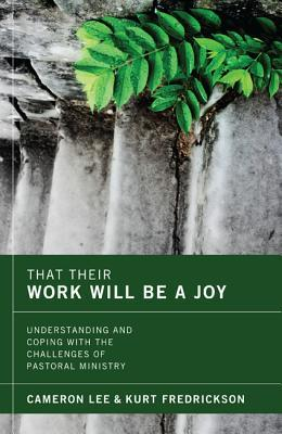 That Their Work Will Be a Joy: Understanding and Coping with the Challenges of Pastoral Ministry