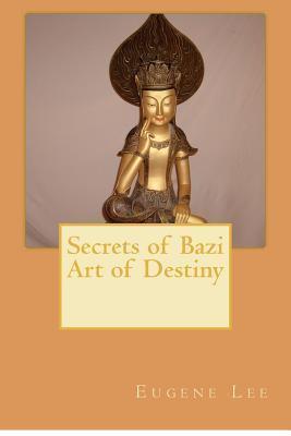 Secrets of Bazi Art of Destiny