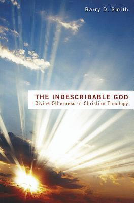 The Indescribable God: Divine Otherness in Christian Theology