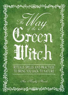 The Way Of The Green Witch by Arin Murphy-Hiscock