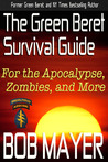 The Green Beret Survival Guide: for the Apocalypse, Zombies, and More