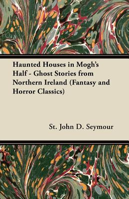 haunted-houses-in-mogh-s-half-ghost-stories-from-northern-ireland-fantasy-and-horror-classics