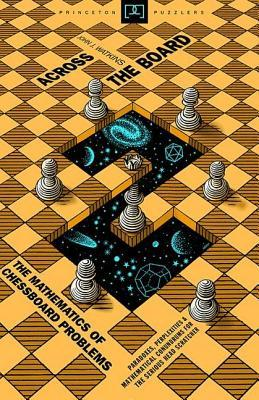 Across the Board: The Mathematics of Chessboard Problems: The Mathematics of Chessboard Problems