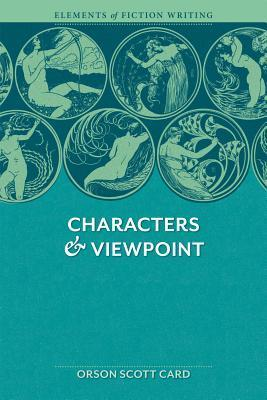 Elements of Fiction Writing - Characters & Viewpoint: Proven Advice and Timeless Techniques for Creating Compelling Characters by an Award-Winning Author