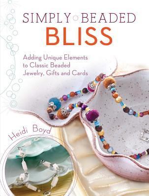 Simply Beaded Bliss: Adding Unique Elements to Classic Beaded Jewelry, Gifts and Cards