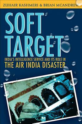 Soft Target: The Real Story Behind the Air India Disaster - Second Edition