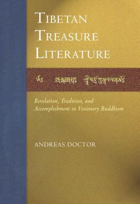 The Tibetan Treasure Literature: Revelation, Tradition, and Accomplishment in Visonary Buddhism