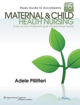 Study Guide to Accompany Maternal and Child Health Nursing Care of the Childbearing and Childrearing Family
