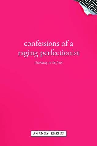 Confessions of a Raging Perfectionist by Amanda Jenkins