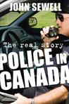 Police in Canada: The Real Story