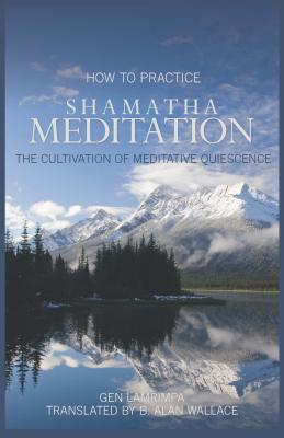 How to Practice Shamatha Meditation: The Cultivation of Meditative Quiescene