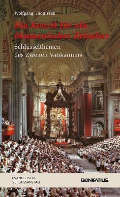 Ein Konzil Fur ein Okumenisches Zeitalter: Schluesselthemen Des Zweiten Vaticanums