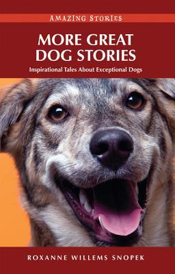 More Great Dog Stories: Inspirational Tales about Exceptional Dogs