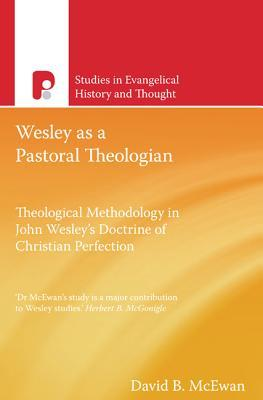 Wesley as a Pastoral Theologian: Theological Methodology in John Wesley's Doctrine of Christian Perfection