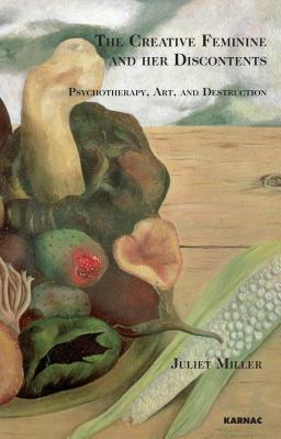 The Creative Feminine and Her Discontents: Psychotherapy, Art and Destruction