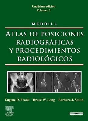 Merrill. Atlas de Posiciones Radiogr�ficas Y Procedimientos Radiol�gicos, 3 Vols. + Evolve