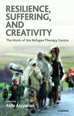 Resilience, Suffering and Creativity: The Work of the Refugee Therapy Centre: The Work of the Refugee Therapy Centre