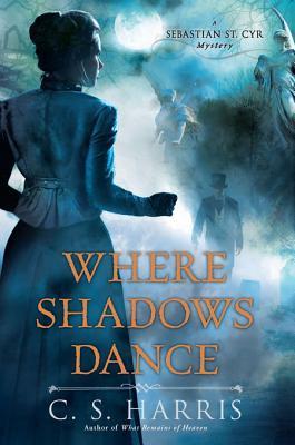 Where Shadows Dance by C.S. Harris