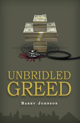 Unbridled Greed: Money Is the Motive, Fraud Is the Means