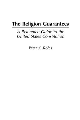 The Religion Guarantees: A Reference Guide To The United States Constitution