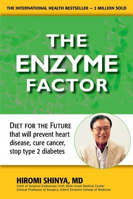Enzyme Factor: How to Live Long and Never Be Sick por Hiromi Shinya