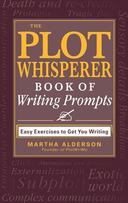 the-plot-whisperer-book-of-writing-prompts-easy-exercises-to-get-you-writing