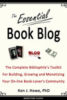 Book cover for The Essential Book Blog: The Complete Bibliophile's Toolkit for Building, Growing and Monetizing Your On-Line Book-Lover's Community