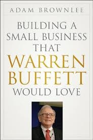 Building A Small Business That Warren Buffett Would Love by Adam Brownlee