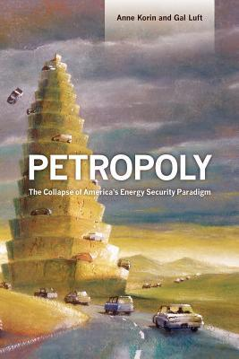 Ebook Petropoly: The Collapse of America's Energy Security Paradigm by Gal Luft DOC!