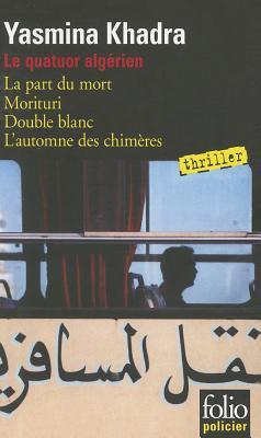 Le quatuor algérien: La part du mort; Morituri; Double blanc; L'automne des chimères [Omnibus]
