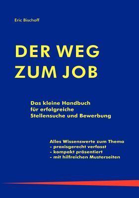 Der Weg zum Job: Das kleine Handbuch für erfolgreiche Stellensuche und Bewerbung