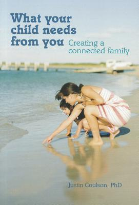 What Your Child Needs from You: Creating a Connected Family