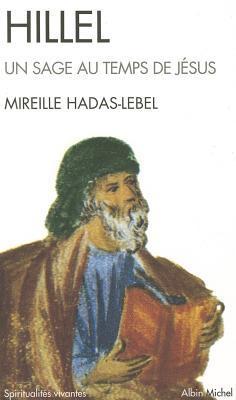 Hillel, Un Sage Au Temps de Jésus por Mireille Hadas-Lebel